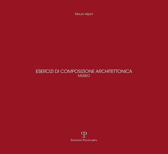 Esercizi di composizione architettonica. Museo
