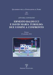 Ernesto Balducci e David Maria Turoldo. Due uomini a confronto. Atti del Convegno (Firenze, 25 settembre 2012).pdf