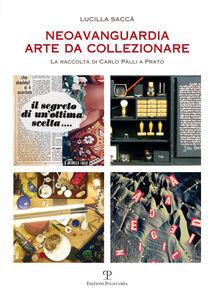 Neoavanguardia. Arte da collezionare. La raccolta di Carlo Palli a Prato