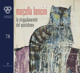Marcella Bencini. La straordinarietà del quotidiano. Ediz. illustrata