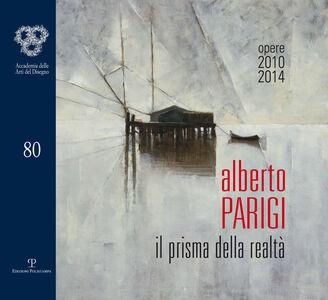 Libro Alberto Parigi. Il prisma della realtà. Opere 2010-2014. Ediz. italiana e inglese