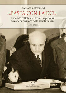 Basta con la DC! Il mondo cattolico di fronte ai processi di modernizzazione della società italiana (1958-1968)