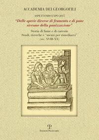 «Delle specie diverse di frumento e di pane siccome della panizzazione». Storia di fame e di carestie. Studi, ricerche e «mezzi per rimediarvi» (sec. XVIII-XX)