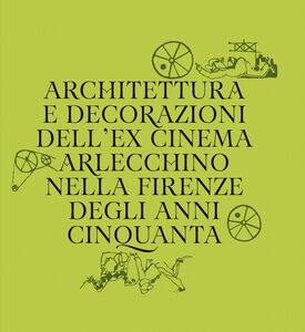 Architettura e decorazioni dell'ex cinema Arlecchino nella Firenze degli anni Cinquanta
