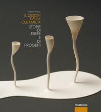 Il design della ceramica. Storie di terre e di progetti