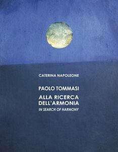 Foto Cover di Paolo Tommasi. Alla ricerca dell'armonia. Ediz. italiana e inglese, Libro di Caterina Napoleone, edito da Polistampa
