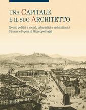 Una capitale e il suo architetto. Eventi politici e sociali, urbanistici e architettonici. Firenze e l'opera di Giuseppe Poggi