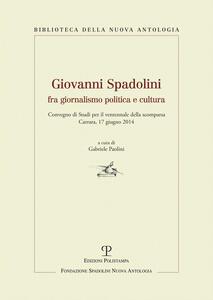 Giovanni Spadolini fra giornalismo, politica e cultura. Convegno di studi per il ventennale della morte (Carrara, 17 giugno 2014)