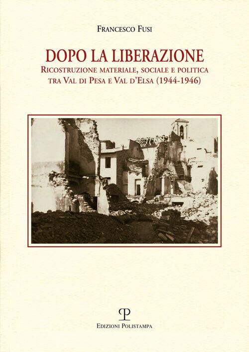 Dopo la liberazione. Ricostruzione materiale, sociale e politica tra Val di Pesa e Val d'lsa (1944-1946)