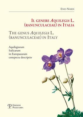 Il genere Aquilegia L. (Ranunculaceae) in Italia-The genus Aquilegia L. (Ranunculaceae) in Italy. Aquilegiarum italicarum in Europaearum conspectu descriptio