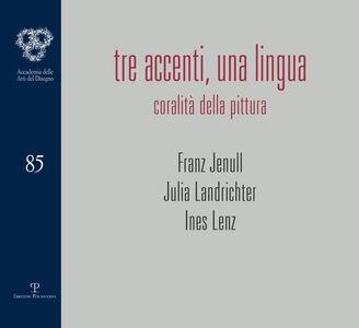 Libro Tre accenti, una lingua. Coralità della pittura. Franz Jenull, Julia Landrichter, Ines Lenz