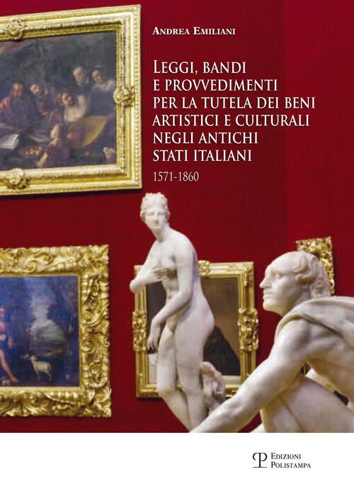 Leggi, bandi e provvedimenti per la tutela dei beni artistici e culturali negli antichi stati italiani 1571-1860