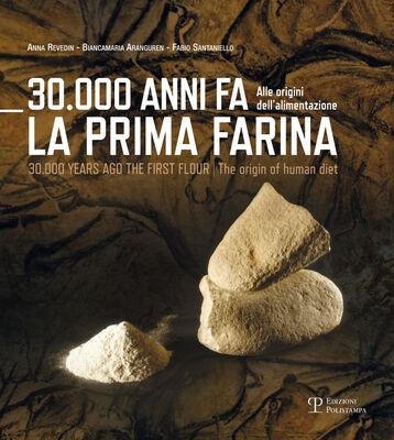 30.000 anni fa la prima farina. Alle origini dell'alimentazione