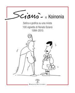 Scianò e koinonia. Satira e grafica su una rivista. 100 vignette di Renato Scianò (1994-2015)