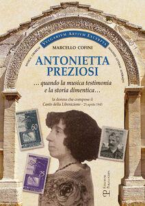 Antonietta Preziosi... Quando la musica testimonia e la storia dimentica. La donna che compose il canto della liberazione (25 aprile 1945)