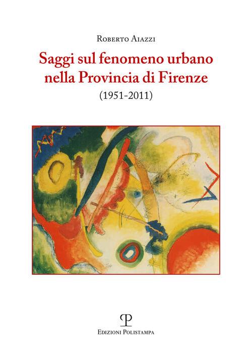 Saggi sul fenomeno urbano nella provincia di Firenze (1951-2011)