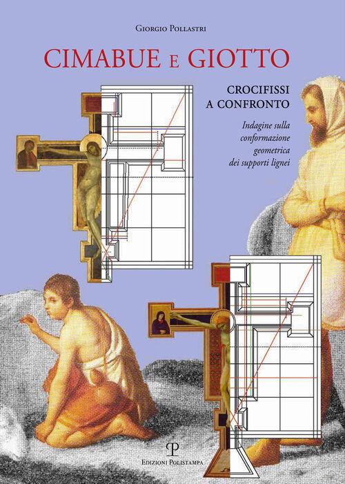 Cimabue e Giotto. Crocifissi a confronto. Indagine sulla conformazione geometrica dei supporti lignei