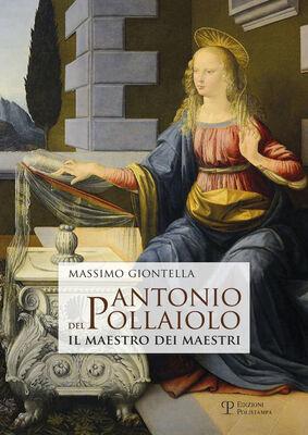 Antonio del Pollaiolo. Il maestro dei maestri