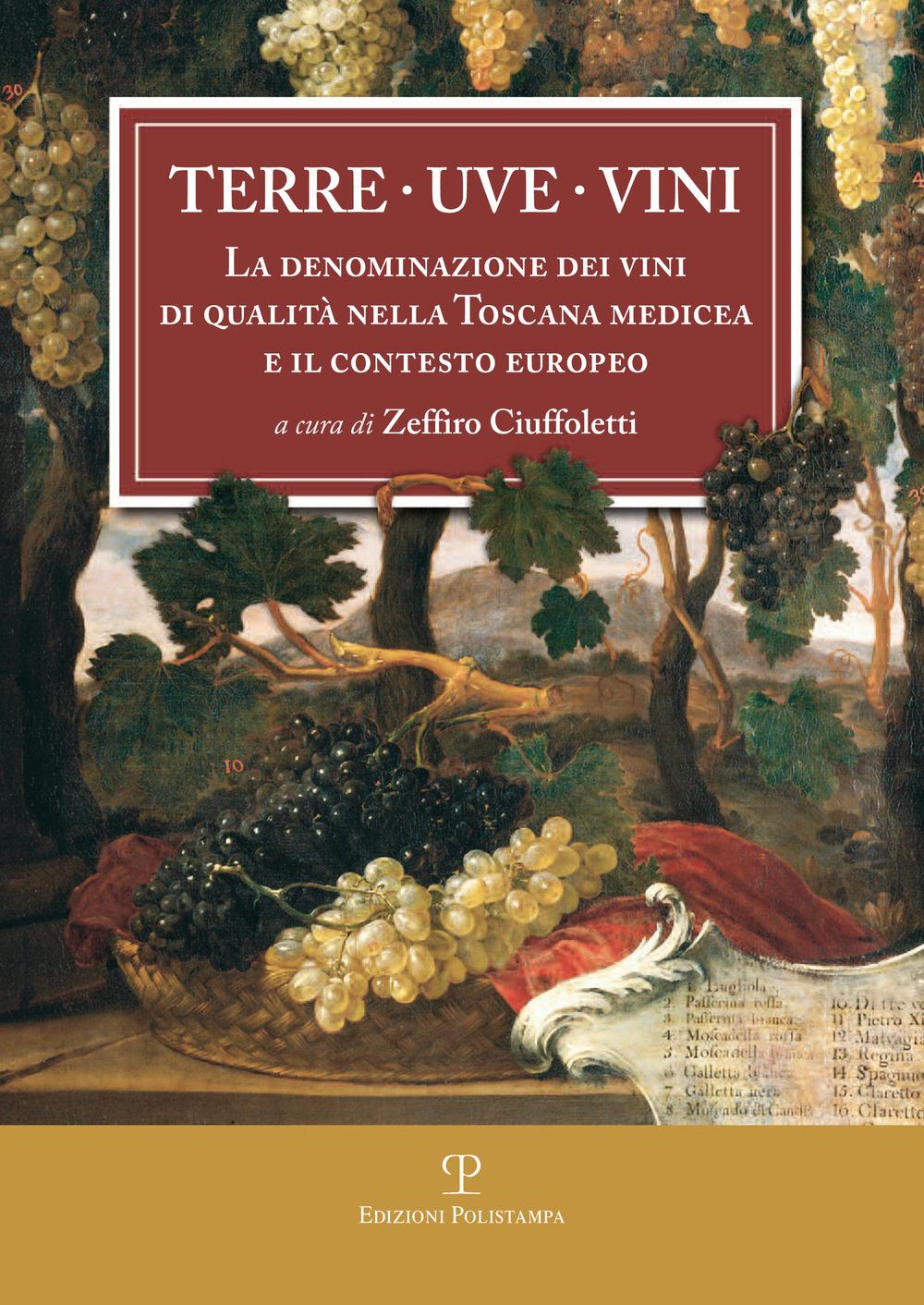 Image of Terre uve vini. La denominazione dei vini di qualità nella Toscana medicea e il contesto europeo