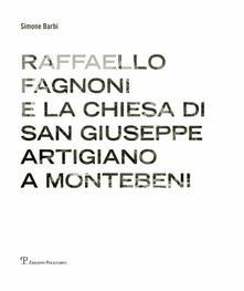 Raffaello Fagnoni e la chiesa di San Giuseppe artigiano a Montebeni. Ediz. bilingue