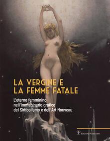 La vergine e la femme fatale. L'eterno femminino nell'immaginario grafico del simbolismo e dell'art nouveau. Ediz. illustrata - copertina