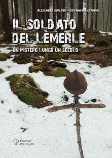 Il soldato del Lèmerle. Un mistero lungo un secolo - Giovanni Dalle Fusine,Alessandro Gualtieri - copertina
