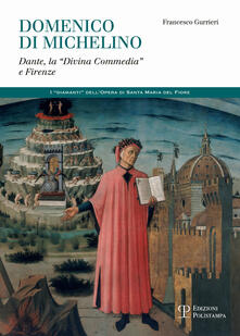 Domenico di Michelino. Dante, la «Divina Commedia» e Firenze - Francesco Gurrieri - copertina