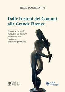 Dalle fusioni dei comuni alla grande Firenze. Processi istituzionali e attuativi per generare il cambiamento e ridefinire una nuova governance