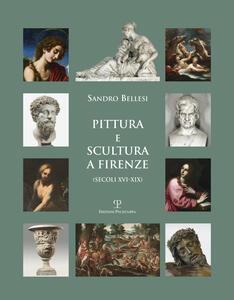 Pittura e scultura a Firenze (secoli XVI-XIX). Ediz. illustrata