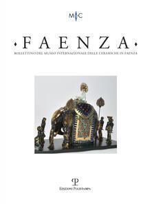 Faenza. Bollettino del museo internazionale delle ceramiche in Faenza (2017). Vol. 1.pdf