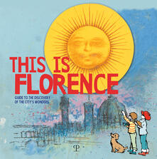 This is Florence. Guide to the discovery of the city's wonders - copertina