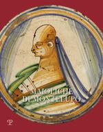 Maioliche di Montelupo. Stemmi, ritratti e «figurati». Ediz. illustrata