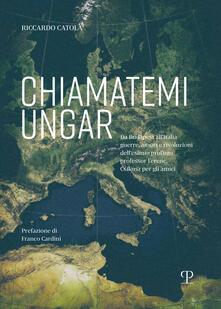 Lpgcsostenible.es Chiamatemi Ungar. Da Budapest all'Italia: guerre, amori e rivoluzioni dell'esimio profugo professor Ferenc Image