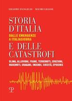 Storia d'Italia e delle catastrofi dalle emergenze a Italiasicura. Clima, alluvioni, frane, terremoti, eruzioni, maremoti, incendi, epidemie
