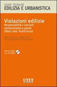 Violazioni edilizie. Responsabilità e sanzioni amministrative e penali. Effetti civili. Profili fiscali. Con CD-ROM