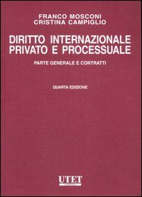 Diritto internazionale privato e processuale. Vol. 1: Parte generale e contratti.