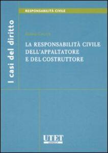 La responsabilità civile dell'appaltatore e del costruttore