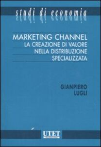 Marketing channel. La creazione di valore nella distribuzione specializzata