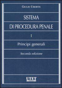 Sistema di procedura penale. Vol. 1: Principi generali.