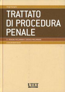 Trattato di procedura penale. Vol. 3: Indagini preliminari e udienza preliminare.