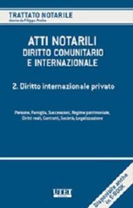 Atti notarili. Diritto comunitario e internazionale. Vol. 2: Diritto internazionale privato.
