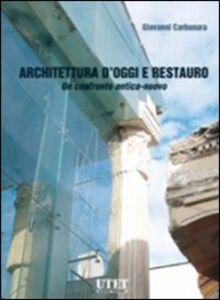 Architettura d'oggi e restauro. Un confronto antico-nuovo