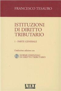 Istituzioni di diritto tributario. Con CD-ROM. Vol. 1: Parte generale.