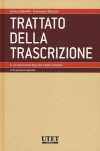 Trattato della trascrizione. Vol. 1: La trascrizione degli atti e delle sentenze.