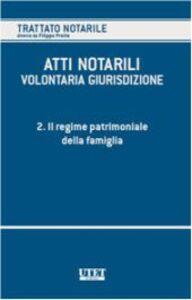 Libro Atti notarili. Volontaria giurisdizione. Vol. 2: Il regime patrimoniale della famiglia.