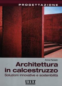 Libro Architettura in calcestruzzo. Soluzioni innovative e sostenibilità Anna Faresin