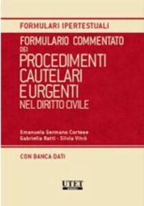 Formulario commentato dei procedimenti cautelari e urgenti nel diritto civile. Con CD-ROM