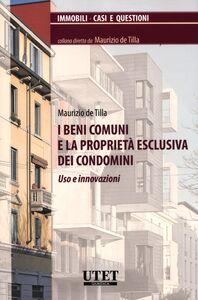 I beni comuni e la proprietà esclusiva dei condomini. Uso e innovazioni