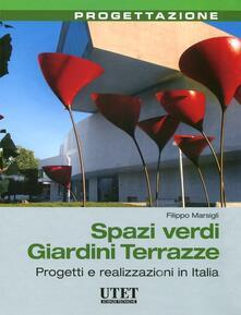 Spazi verdi giardini terrazze. Progetti e realizzazioni in Italia - Filippo Marsigli - copertina