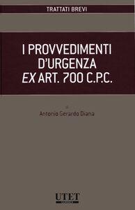 Foto Cover di I provvedimenti d'urgenza ex art. 700 C.P.C., Libro di Antonio G. Diana, edito da Utet Giuridica